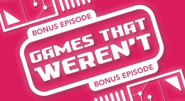 MPU_Bonus_Episode_Games-That-Werent_1920x600