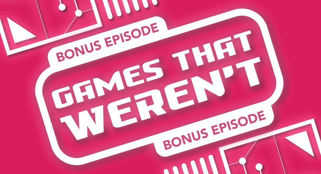 MPU_Bonus_Episode_Games-That-Werent_1920x600